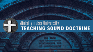 Ministrymaker University: Teaching Sound Doctrine
